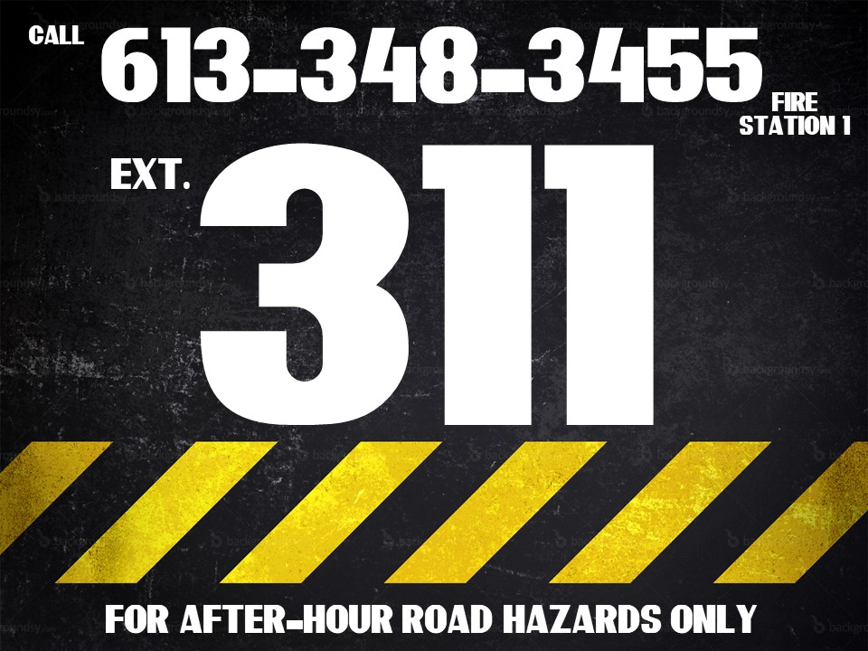 says call 613-348-3455 extension 311 (fire station 1) for after-hour road hazards only