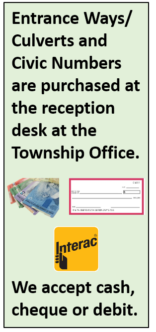 says entrance ways/culverts and civic numbers are purchased at the reception desk at the township office. we accept cash, cheque or debit.