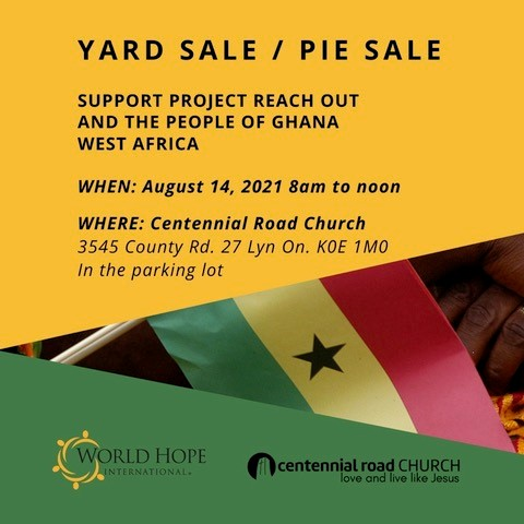 yard sale/pie sale, support project reach out and the people of ghana, west africa. When: August 14, 8am-12pm. where: centennial road church, 3545 county road 27, lyn, in the parking lot